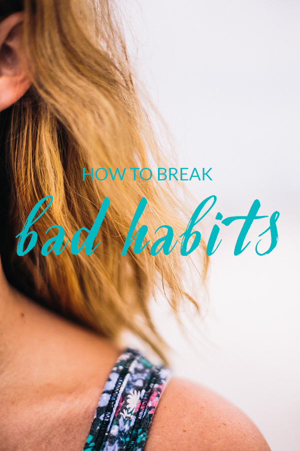 how-to-break-bad-habits