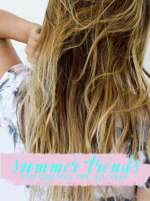 Summer Beauty & Fashion Trends You Keep Around All Year
