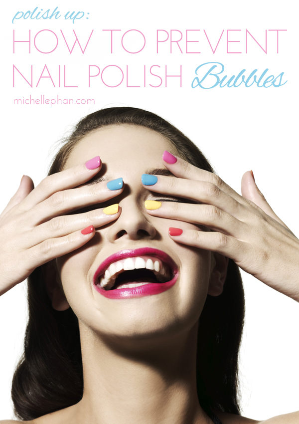 Polish Up: How to Prevent Nail Polish Bubbles - Michelle Phan